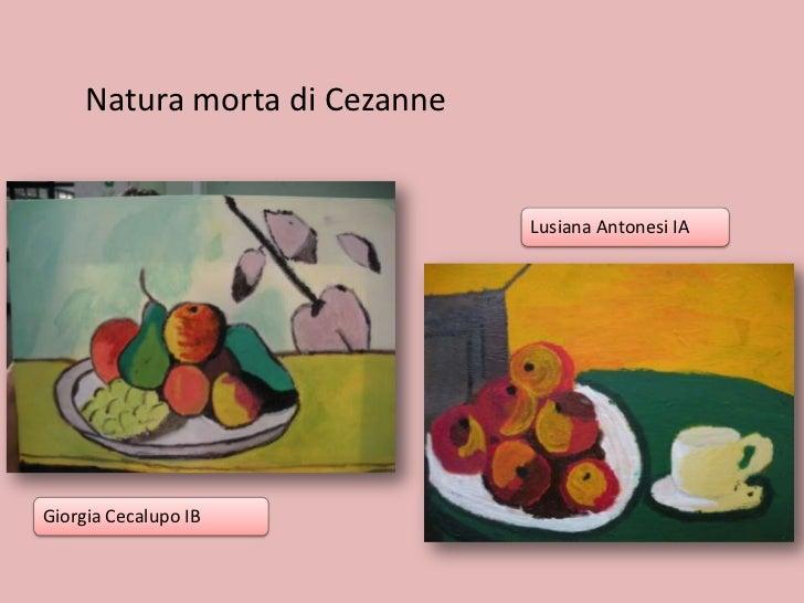 Natura morta di Cezanne                               Lusiana Antonesi IAGiorgia Cecalupo IB