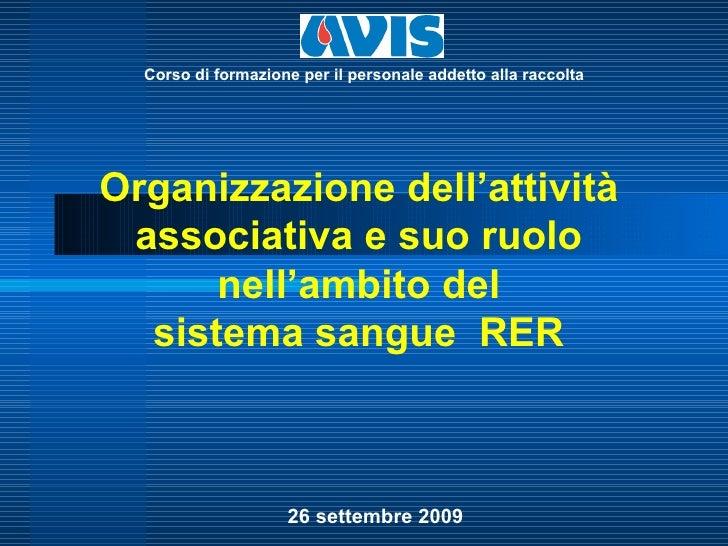 Organizzazione dell'attività associativa e suo ruolo nell'ambito del sistema sangue  RER 26 settembre 2009 Corso di formaz...