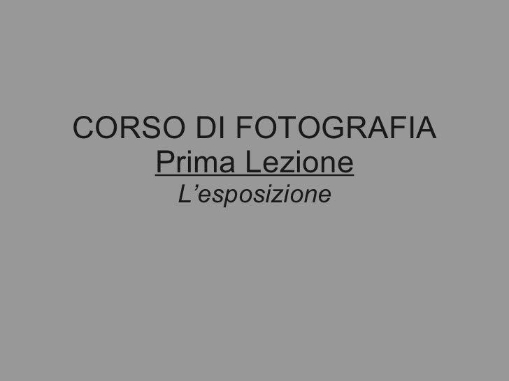 CORSO DI FOTOGRAFIA Prima Lezione L'esposizione
