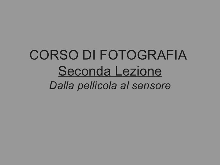 CORSO DI FOTOGRAFIA  Seconda Lezione Dalla pellicola al sensore
