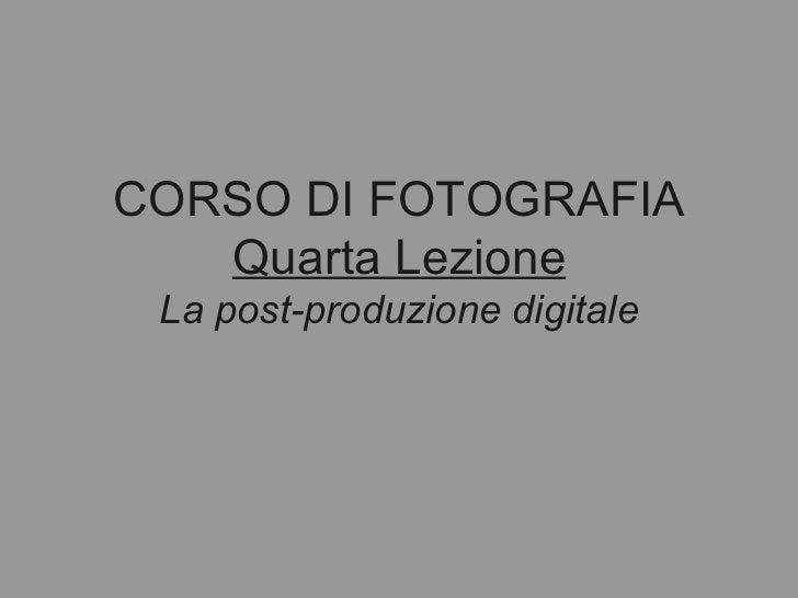 CORSO DI FOTOGRAFIA Quarta Lezione La post-produzione digitale