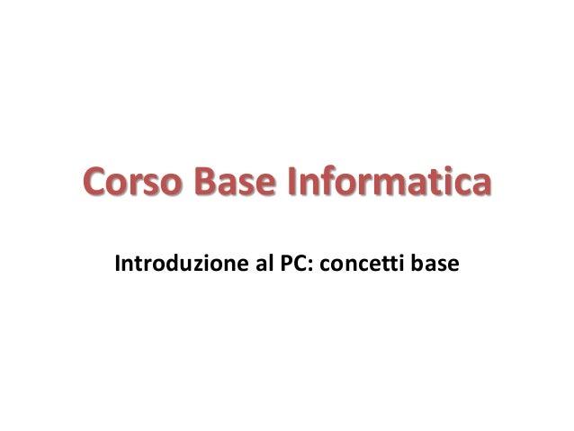 Corso Base Informatica Introduzione al PC: concetti base