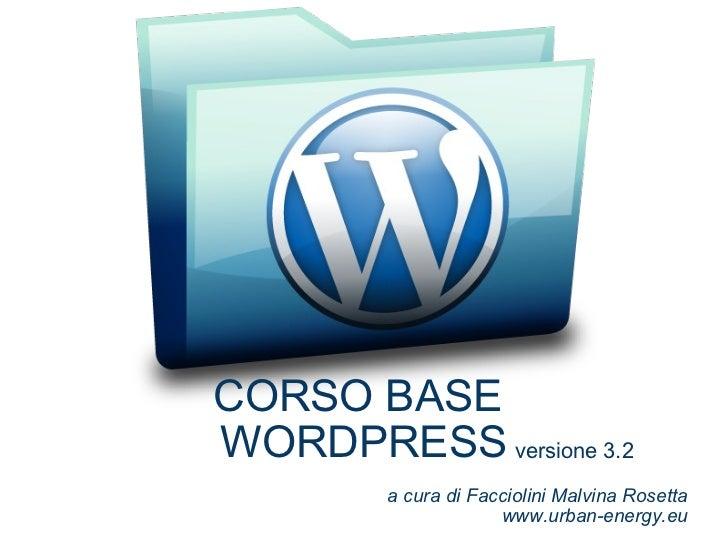 CORSO BASE WORDPRESS            versione 3.2 a cura di Facciolini Malvina Rosetta www.urban-energy.eu