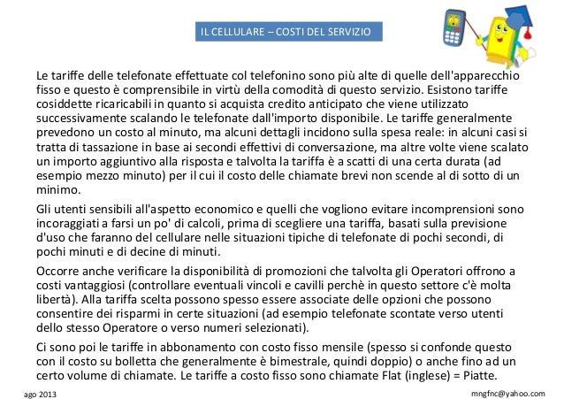 ago 2013 mngfnc@yahoo.com IL CELLULARE – COSTI DEL SERVIZIO Le tariffe delle telefonate effettuate col telefonino sono più...