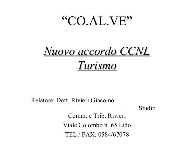 """""""CO.AL.VE"""" Nuovo accordo CCNLNuovo accordo CCNL TurismoTurismo Relatore: Dott. Rivieri Giacomo Studio Comm. e Trib. Rivier..."""