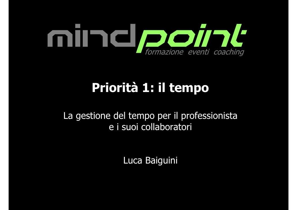 mindpoint           formazione eventi coaching          Priorità 1: il tempo  La gestione del tempo per il professionista ...