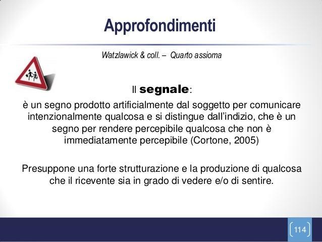 Approfondimenti                  Watzlawick & coll. – Quarto assioma                          Il segnale:è un segno prodot...