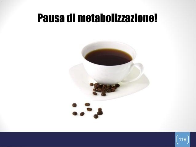 Pausa di metabolizzazione!                             119