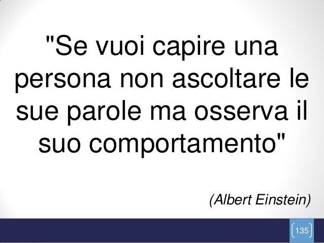 """""""Se vuoi capire unapersona non ascoltare lesue parole ma osserva il  suo comportamento""""               (Albert Einstein)   ..."""