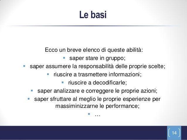 Le basi        Ecco un breve elenco di queste abilità:                saper stare in gruppo; saper assumere la responsab...