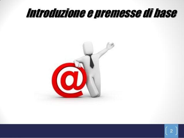 Introduzione e premesse di base                             2