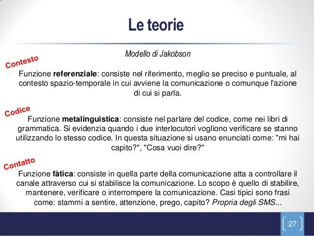 Le teorie                                Modello di JakobsonFunzione referenziale: consiste nel riferimento, meglio se pre...