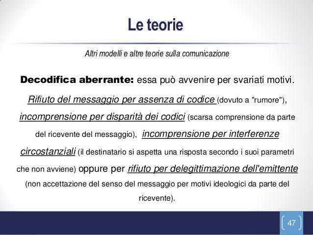 Le teorie                   Altri modelli e altre teorie sulla comunicazioneDecodifica aberrante: essa può avvenire per sv...