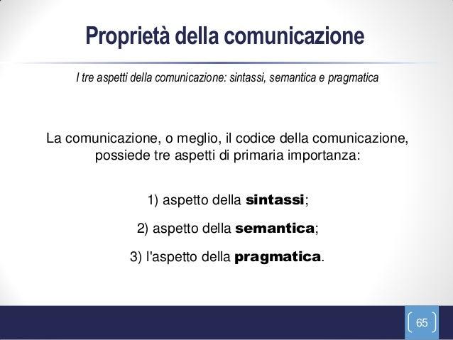 Proprietà della comunicazione    I tre aspetti della comunicazione: sintassi, semantica e pragmaticaLa comunicazione, o me...