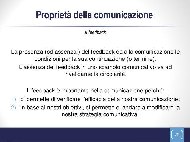 Proprietà della comunicazione                              Il feedbackLa presenza (od assenza!) del feedback da alla comun...