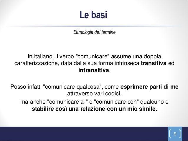 """Le basi                        Etimologia del termine      In italiano, il verbo """"comunicare"""" assume una doppia caratteriz..."""