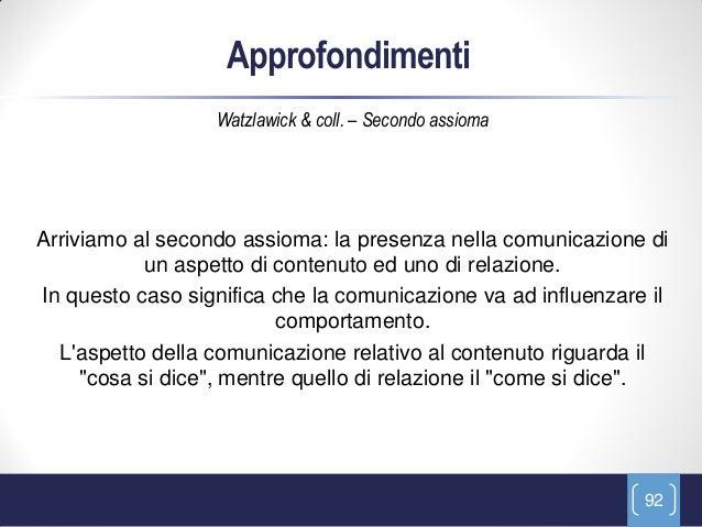 Approfondimenti                  Watzlawick & coll. – Secondo assiomaArriviamo al secondo assioma: la presenza nella comun...