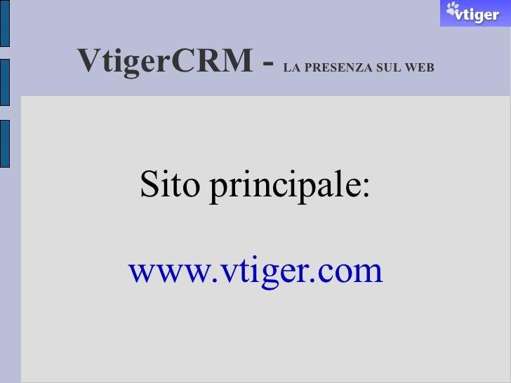 VtigerCRM -  LA PRESENZA SUL WEB Sito principale: www.vtiger.com