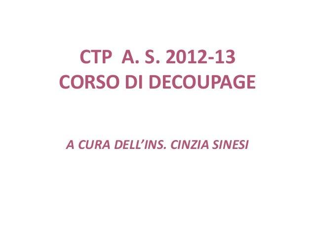 CTP A. S. 2012-13 CORSO DI DECOUPAGE A CURA DELL'INS. CINZIA SINESI