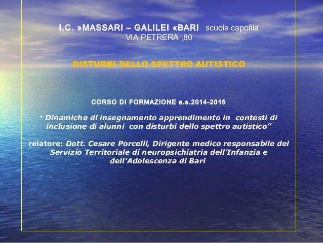 I.C. »MASSARI – GALILEI «BARI scuola capofila VIA PETRERA ,80 DISTURBI DELLO SPETTRO AUTISTICO CORSO DI FORMAZIONE a.s.201...