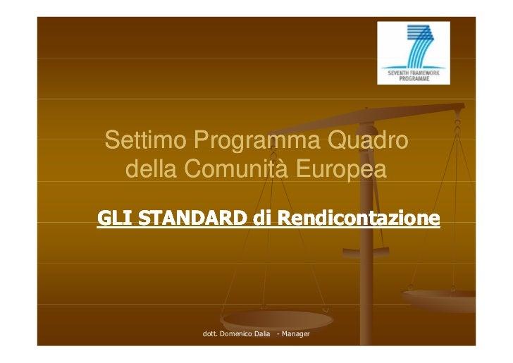 Settimo Programma Quadro della Comunità Europea                    pGLI STANDARD di Rendicontazione         dott. Domenico...