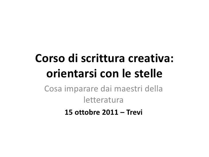 Corso di scrittura creativa: orientarsi con le stelle<br />Cosa imparare dai maestri della letteratura<br />15 ottobre 201...