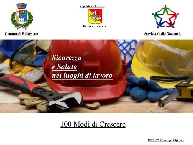 100 Modi di Crescere Sicurezza e Salute nei luoghi di lavoro Comune di Bolognetta Servizio Civile Nazionale Repubblica Ita...