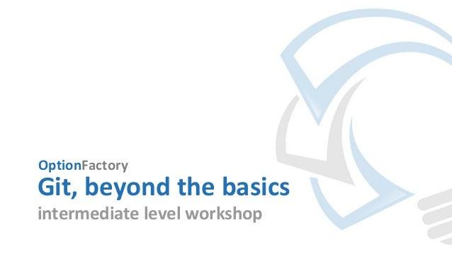 OptionFactory Git, beyond the basics intermediate level workshop