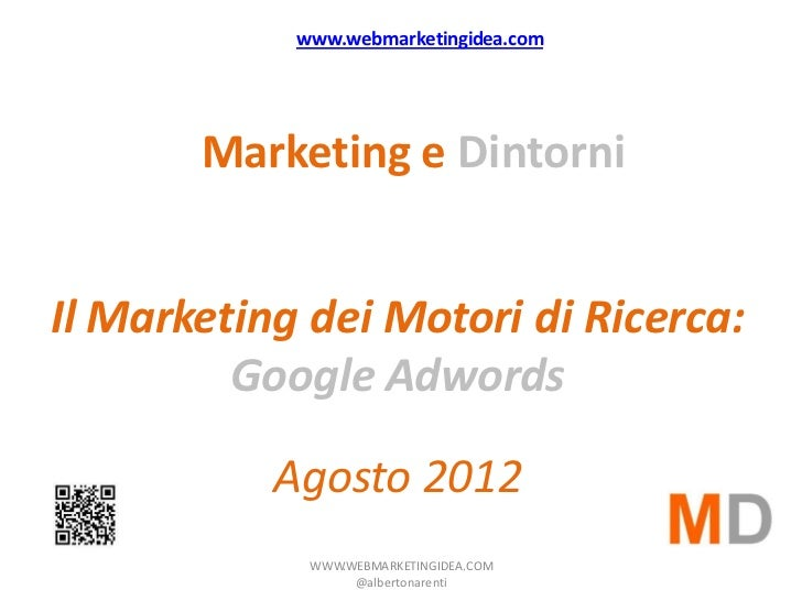 www.webmarketingidea.com       Marketing e DintorniIl Marketing dei Motori di Ricerca:         Google Adwords           Ag...