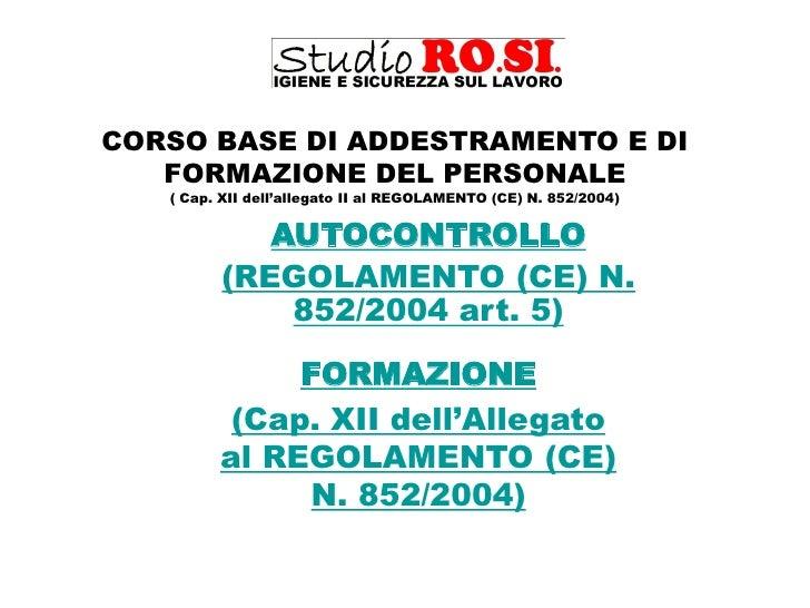 CORSO BASE DI ADDESTRAMENTO E DI   FORMAZIONE DEL PERSONALE   ( Cap. XII dell'allegato II al REGOLAMENTO (CE) N. 852/2004)...