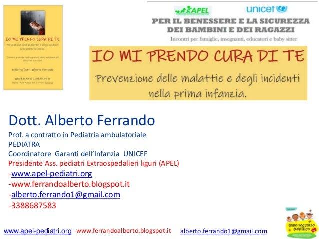 www.apel-pediatri.org -www.ferrandoalberto.blogspot.it alberto.ferrando1@gmail.com Dott. Alberto Ferrando Prof. a contratt...