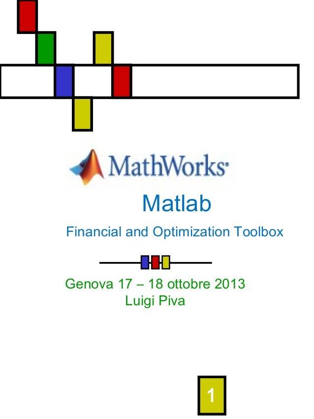Matlab Financial and Optimization Toolbox Genova 17 – 18 ottobre 2013 Luigi Piva  1
