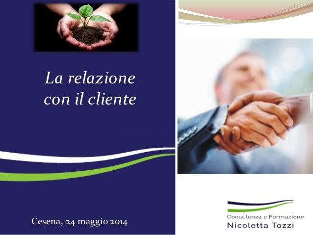 La relazione con il cliente Cesena, 24 maggio 2014