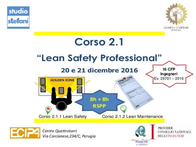 """Corso 2.1 """"Lean Safety Professional"""" 20 e 21 dicembre 2016 Corso 2.1.1 Lean Safety Corso 2.1.2 Lean Maintenance 8h + 8h RS..."""