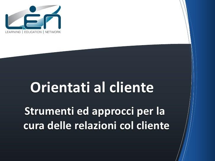 Orientati al clienteStrumenti ed approcci per lacura delle relazioni col cliente
