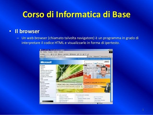 Corso di Informatica di Base • Il browser – Un web browser (chiamato talvolta navigatore) è un programma in grado di inter...