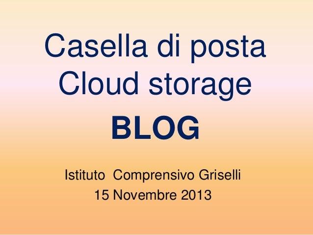 Casella di posta Cloud storage BLOG Istituto Comprensivo Griselli 15 Novembre 2013