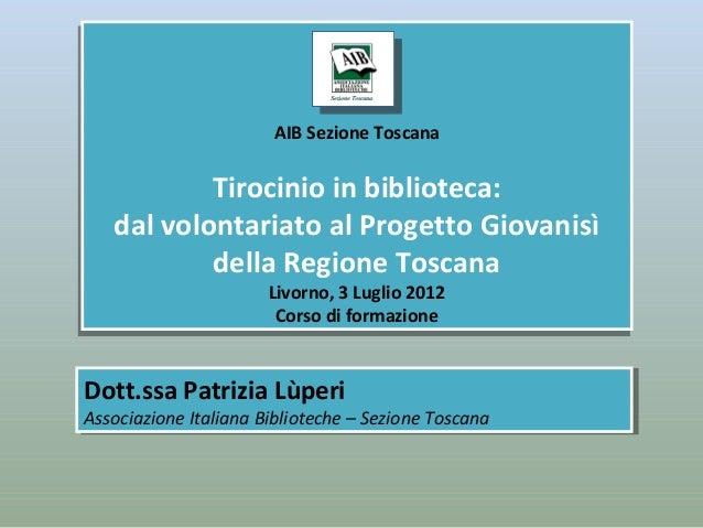 AIB Sezione Toscana                       AIB Sezione Toscana           Tirocinio in biblioteca:   dal volontariato al Pro...