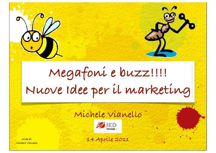 Megafoni e buzz!!!!      Nuove Idee per il marketing                   Michele Vianello    slide diMichele Vianello       ...