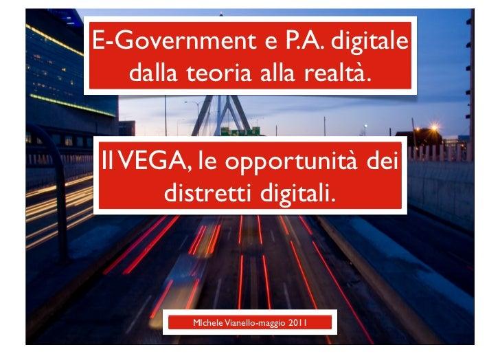 E-Government e P.A. digitale   dalla teoria alla realtà.Il VEGA, le opportunità dei      distretti digitali.        MIchel...