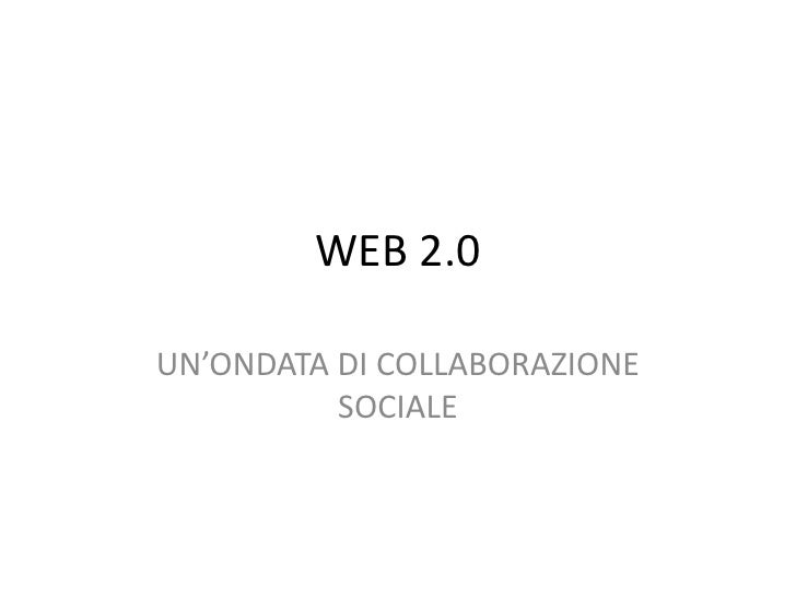 WEB 2.0  UN'ONDATA DI COLLABORAZIONE           SOCIALE