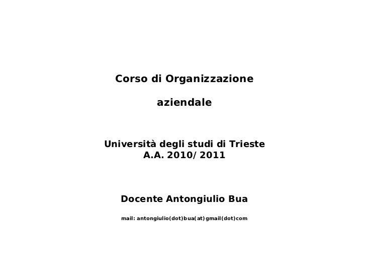 Corso di Organizzazione              aziendaleUniversità degli studi di Trieste       A.A. 2010/2011   Docente Antongiulio...