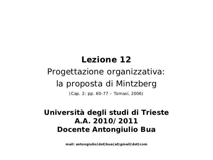 Lezione 12Progettazione organizzativa:  la proposta di Mintzberg      (Cap. 2: pp. 60-77 – Tomasi, 2006)Università degli s...