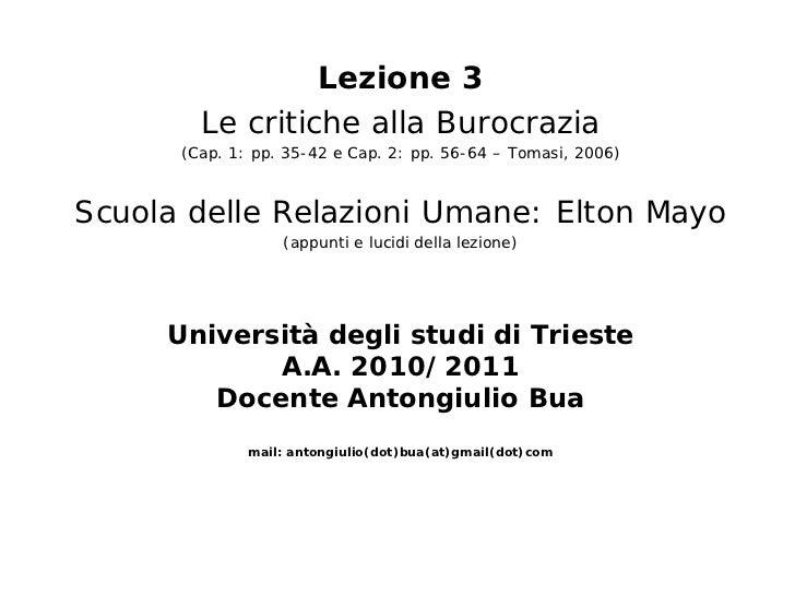 Lezione 3        Le critiche alla Burocrazia      (Cap. 1: pp. 35-42 e Cap. 2: pp. 56-64 – Tomasi, 2006)Scuola delle Relaz...
