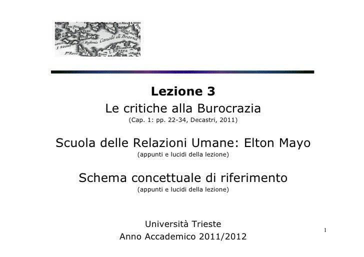 Lezione 3       Le critiche alla Burocrazia           (Cap. 1: pp. 22-34, Decastri, 2011)Scuola delle Relazioni Umane: Elt...