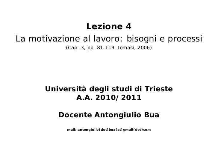 Lezione 4La motivazione al lavoro: bisogni e processi           (Cap. 3, pp. 81-119-Tomasi, 2006)      Università degli st...