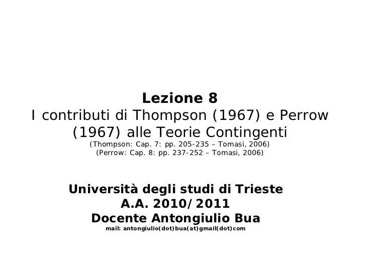 Lezione 8I contributi di Thompson (1967) e Perrow      (1967) alle Teorie Contingenti       (Thompson: Cap. 7: pp. 205-235...