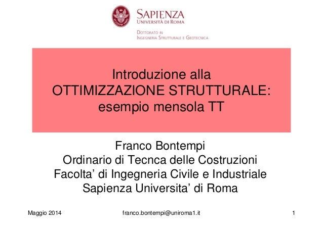 Maggio 2014 franco.bontempi@uniroma1.it 1 Introduzione alla OTTIMIZZAZIONE STRUTTURALE: esempio mensola TT Franco Bontempi...