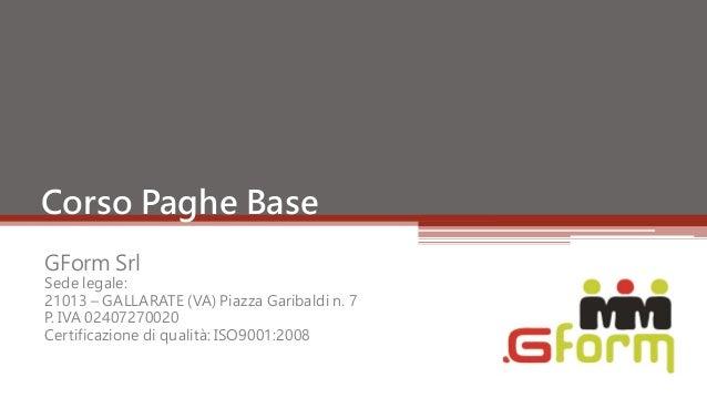 GForm SrlSede legale:21013 – GALLARATE (VA) Piazza Garibaldi n. 7P. IVA 02407270020Certificazione di qualità: ISO9001:2008...