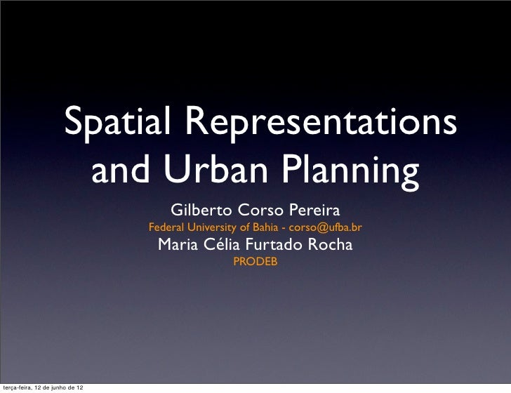 Spatial Representations                       and Urban Planning                                     Gilberto Corso Pereir...